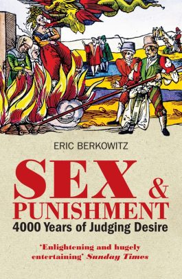 The struggle continues (Sex and Punishment tells the story of the struggle throughout millennia to regulate the most powerful engine of human behaviour: sex.)