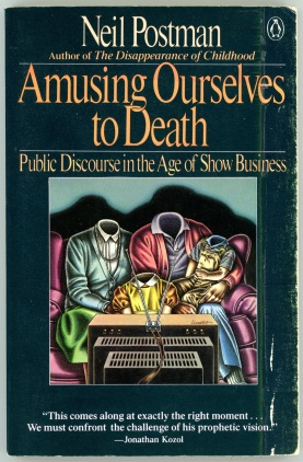 musing Ourselves to Death, Public Discourse in the Age of Show Business (1985-3)
