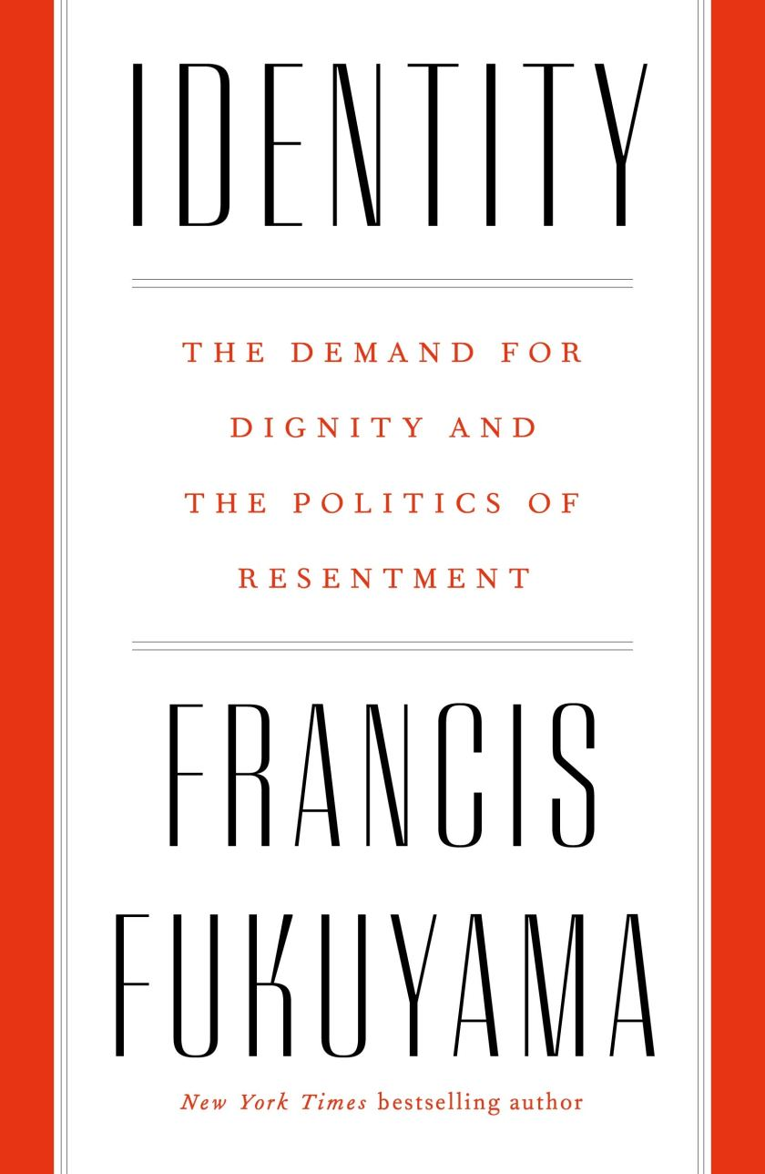 """Identity: Contemporary Identity Politics and the Struggle for Recognition (2018) by Francis Fukuyama, considers one of the most urgent themes in contemporary politics: identity. In this book Fukuyama considers the idea that a """"struggle for recognition"""" is a fundamental driver for humanity and in so doing covers the thinkings of writers like Rousseau, Hegel and Adam Smith. Contemporary events covered include: Chinese nationalism, Donald Trump, Brexit, and the Arab Spring."""