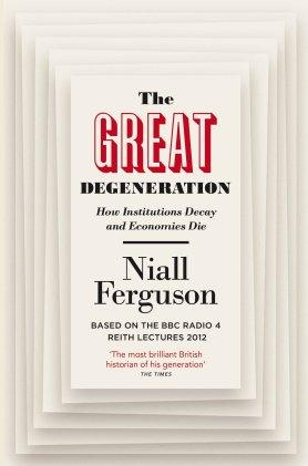 Niall Ferguson -- The Great Degeneration