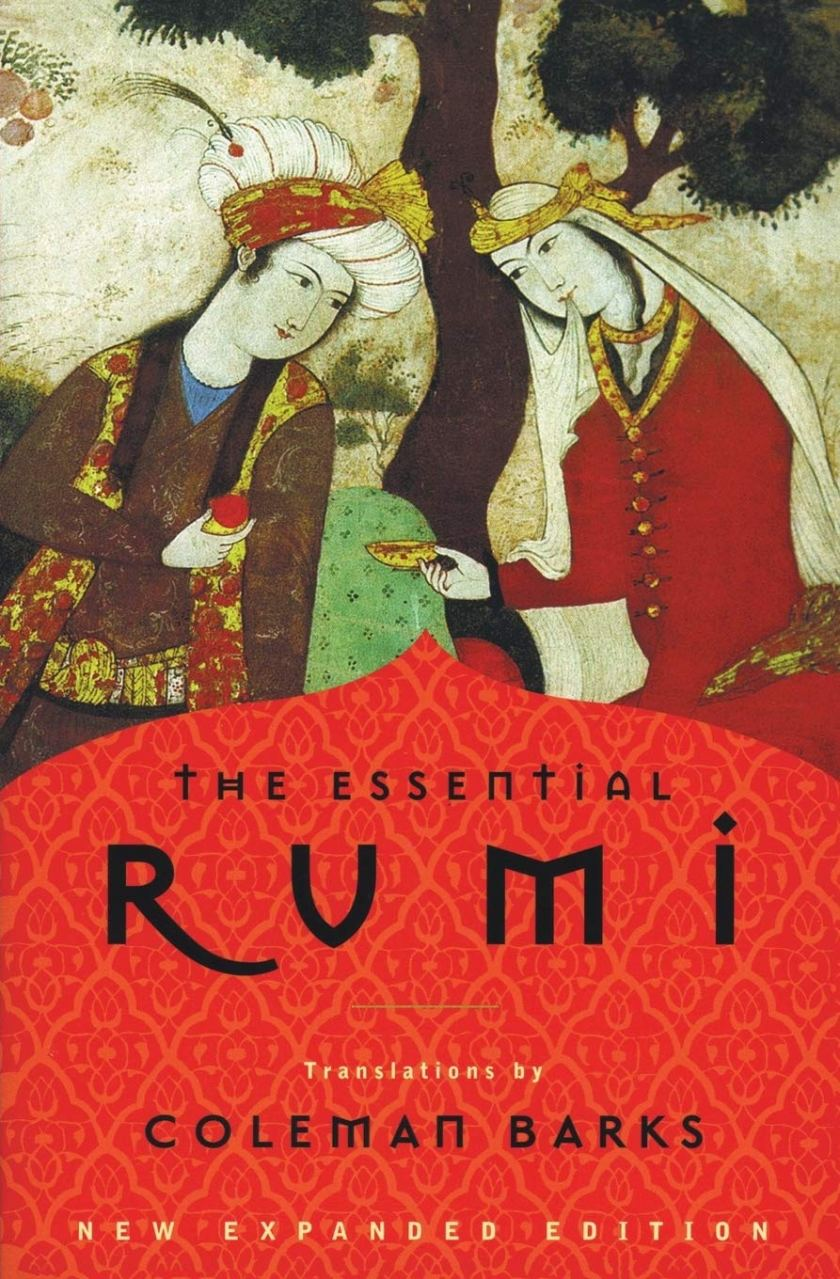 "The Essential Rumi, by Rumi ~ e.g. ~ ""Lovers don't finally meet somewhere. They're in each other all along."""