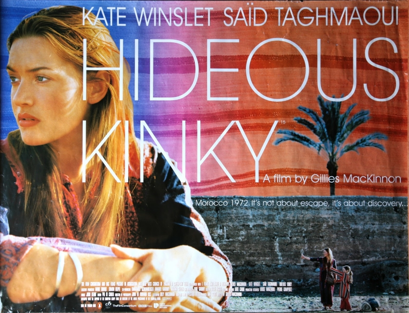 """A promotional poster for the film: Hideous Kinky """"My witness is the empty sky [&] maybe that's what life is... a wink of the eye and winking stars."""" -- Jack Kerouac """"My fault, my failure, is not in the passions I have, but in my lack of control of them."""""""