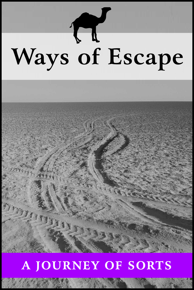 Ways of Escape, a journey of sorts -- 'I was dead, deader than dead becasuse, I was still alive.'